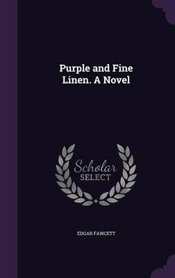 Purple and Fine Linen. a Novel (Hardcover): Edgar Fawcett