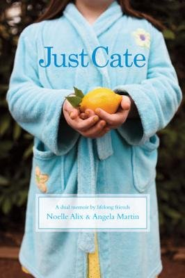 Just Cate - A Dual Memoir by Lifelong Friends (Electronic book text): Noelle Alix, Angela Martin