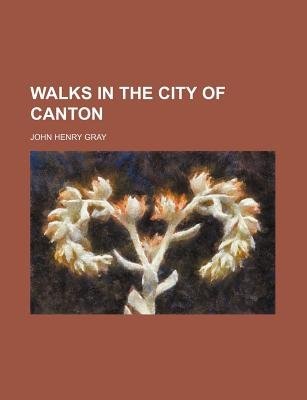 Walks in the City of Canton (Paperback): John Henry Gray