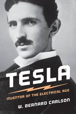 Tesla - Inventor of the Electrical Age (Paperback): W. Bernard Carlson