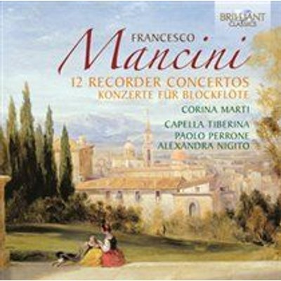Various Artists - Francesco Mancini: 12 Recorder Concertos (CD): Francesco Mancini, Corina Marti, Capella Tiberina, Alexandra...