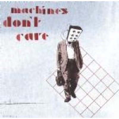 Machines Don't Care (CD): Machines Don't Care