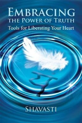 Embracing the Power of Truth - Tools for Liberating Your Heart (Paperback): John L. Payne