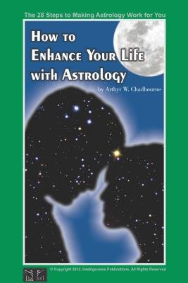 How to Enhance Your Life with Astrology (Electronic book text): Arthyr W Chadbourne