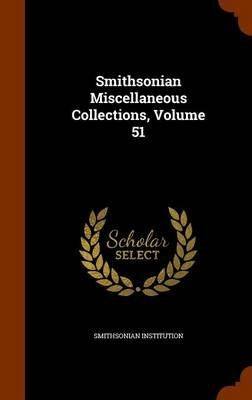 Smithsonian Miscellaneous Collections, Volume 51 (Hardcover): Smithsonian Institution
