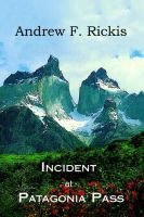 Incident at Patagonia Pass (Paperback): Andrew F. Rickis