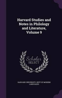 Harvard Studies and Notes in Philology and Literature, Volume 9 (Hardcover): Harvard University Dept of Modern Langu
