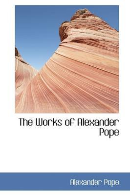 The Works of Alexander Pope (Paperback): Alexander Pope