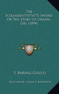 The Icelanderacentsa -A Centss Sword or the Story of Oraefa-Dal (1894) (Hardcover): Sabine Baring-Gould