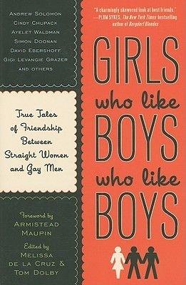 Girls Who Like Boys Who Like Boys - True Tales of Friendship Between Straight Women and Gay Men (Paperback): Melissa De La...