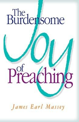 The Burdensome Joy of Preaching (Electronic book text): James Earl Massey