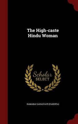 The High-Caste Hindu Woman (Hardcover): Ramabai Sarasvati (Pandita)