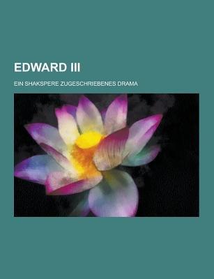 Edward III; Ein Shakspere Zugeschriebenes Drama (Paperback): Anonymous