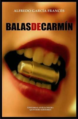 Balas de Carmin (English, Spanish, Paperback): Alfredo Garcia Frances