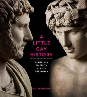A Little Gay History - Desire and Diversity across the World (Paperback): R.B. Parkinson