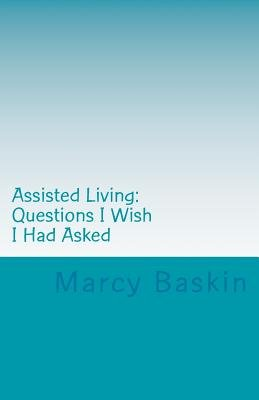Assisted Living - Questions I Wish I Had Asked (Paperback): Marcy Baskin