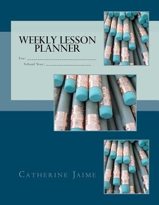 Weekly Lesson Planner (Paperback): Mrs Catherine McGrew Jaime