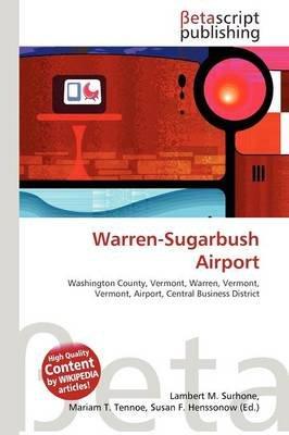 Warren-Sugarbush Airport (Paperback): Lambert M. Surhone, Mariam T. Tennoe, Susan F. Henssonow