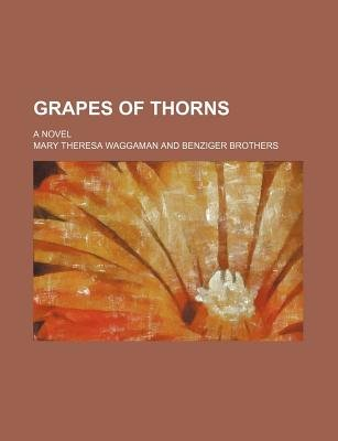 Grapes of Thorns; A Novel (Paperback): Mary Theresa Waggaman
