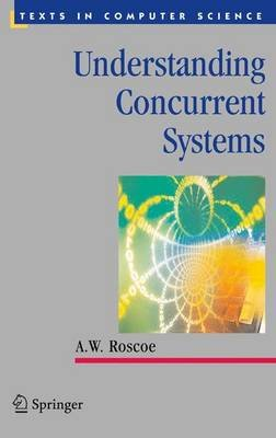 Understanding Concurrent Systems (Paperback, 2010): A.W. Roscoe