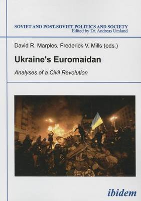 Ukraine's Euromaidan - Analyses of a Civil Revolution (Paperback): David R. Marples, Frederick V. Mills