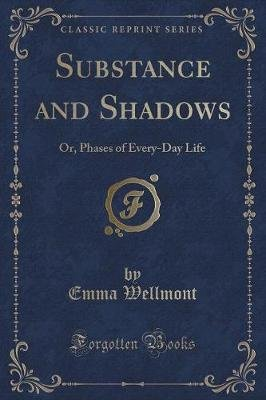 Substance and Shadows - Or, Phases of Every-Day Life (Classic Reprint) (Paperback): Emma Wellmont