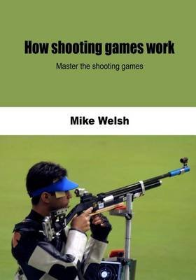 How Shooting Games Work - Master the Shooting Games (Paperback): Mike Welsh