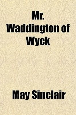 Mr. Waddington of Wyck (Paperback): May Sinclair