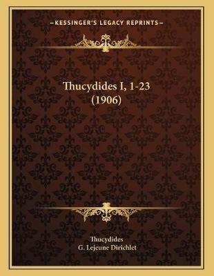 Thucydides I, 1-23 (1906) (German, Paperback): Thucydides, G. Lejeune Dirichlet