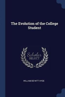 The Evolution of the College Student (Paperback): William De Witt Hyde
