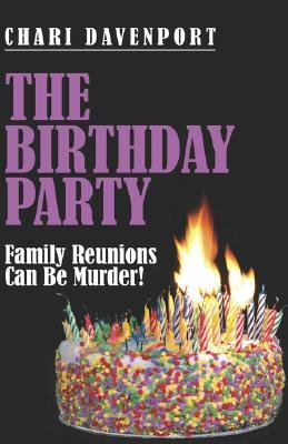 The Birthday Party - Family Reunions Can Be Murder! (Paperback): Chari Davenport