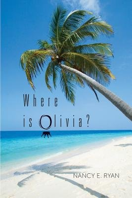 Where Is Olivia? (Paperback): Nancy E Ryan