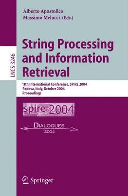 String Processing and Information Retrieval - 11th International Conference, SPIRE 2004, Padova, Italy, October 5-8, 2004....