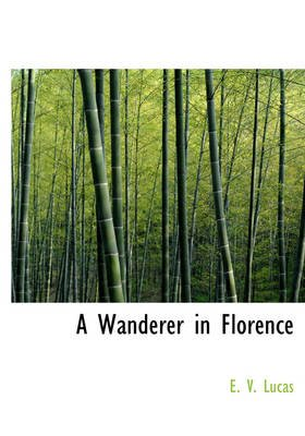 A Wanderer in Florence (Large print, Paperback, large type edition): E. V Lucas