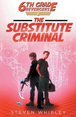 6th Grade Revengers - The Substitute Criminal (Paperback): Whibley Steven
