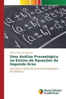 Uma Analise Praxeologica No Ensino de Equacoes Do Segundo Grau (Portuguese, Paperback): De Menezes Marcus Bessa