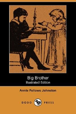 Big Brother (Illustrated Edition) (Dodo Press) (Paperback): Annie Fellows Johnston