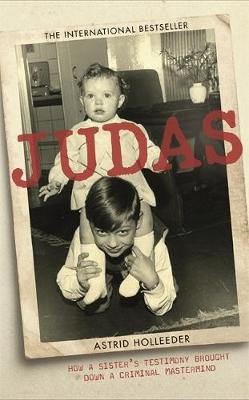 Judas - How a Sister's Testimony Brought Down a Criminal Mastermind (Hardcover): Astrid Holleeder