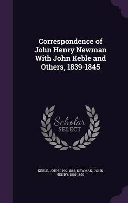 Correspondence of John Henry Newman with John Keble and Others, 1839-1845 (Hardcover): John Keble
