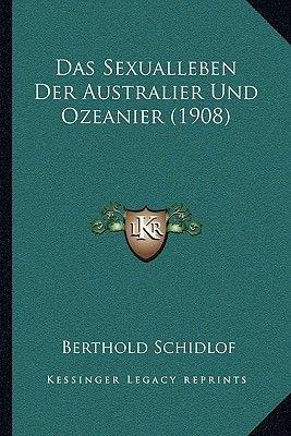 Das Sexualleben Der Australier Und Ozeanier (1908) (German, Paperback): Berthold Schidlof