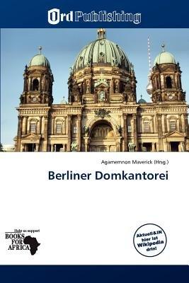 Berliner Domkantorei (German, Paperback): Agamemnon Maverick