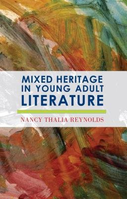 Mixed Heritage in Young Adult Literature (Electronic book text, 32nd ed.): Nancy Thalia Reynolds