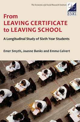 From Leaving Certificate to Leaving School - A Longitudial Study of Sixth Year Students (Paperback, New): Emer Smyth, Joanne...