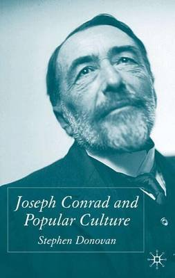 Joseph Conrad and Popular Culture (Hardcover): Stephen Donovan