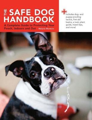 The Safe Dog Handbook - A Complete Guide to Protecting Your Pooch, Indoors and Out (Hardcover): Melanie Monteiro