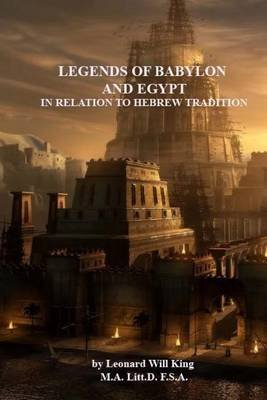 Legends of Babylon and Egypt in Relation to Hebrew Tradition (Paperback): Leonard Will King M.A.  Litt.D.  F.S.A.