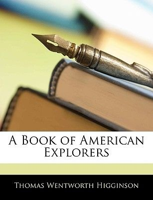 A Book of American Explorers (Paperback): Thomas Wentworth Higginson