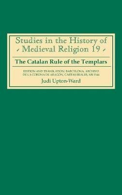 Catalan Rule of the Templars - A Critical Edition and English Translation from Barcelona, Archivo de la Corona de Aragon,...