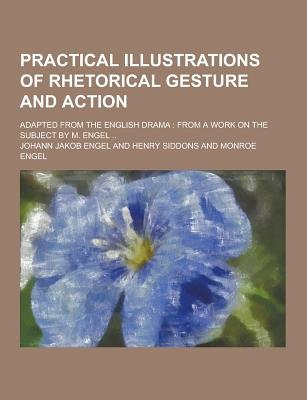 Practical Illustrations of Rhetorical Gesture and Action; Adapted from the English Drama - From a Work on the Subject by M....