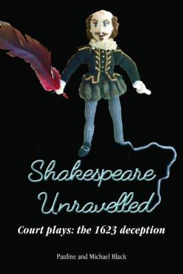 Shakespeare Unravelled - Court Plays: The 1623 Deception (Paperback): Michael Black, Pauline Black